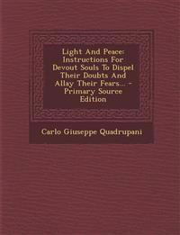 Light and Peace: Instructions for Devout Souls to Dispel Their Doubts and Allay Their Fears... - Primary Source Edition