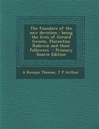 The Founders of the New Devotion: Being the Lives of Gerard Groote, Florentius Radewin and Their Followers - Primary Source Edition