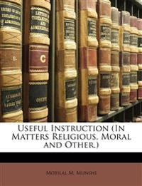 Useful Instruction (In Matters Religious, Moral and Other.)