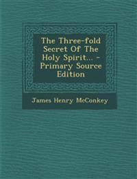 The Three-fold Secret Of The Holy Spirit...