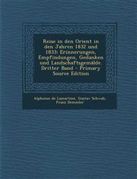 Reise in den Orient in den Jahren 1832 und 1833: Erinnerungen, Empfindungen, Gedanken und Landschaftsgemälde. Dritter Band - Primary Source Edition