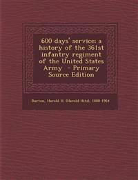 600 Days' Service; A History of the 361st Infantry Regiment of the United States Army - Primary Source Edition