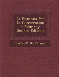 Le Francais Par La Converstion - Primary Source Edition