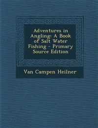 Adventures in Angling: A Book of Salt Water Fishing - Primary Source Edition