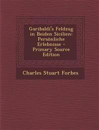 Garibaldi's Feldzug in Beiden Sicilien: Persönliche Erlebnisse
