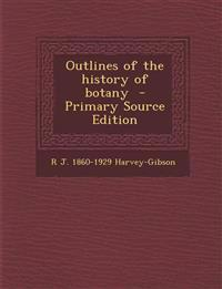 Outlines of the history of botany  - Primary Source Edition