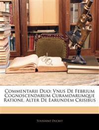 Commentarii Duo: Vnus De Febrium Cognoscendarum Curamdarumque Ratione, Alter De Earundem Crisibus