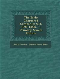 The Early Chartered Companies (A.D. 1296-1858)... - Primary Source Edition