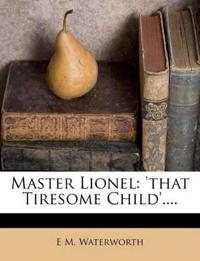 Master Lionel: 'that Tiresome Child'....