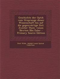 Geschichte Der Optik Vom Ursprunge Dieser Wissenschaft Bis Auf Die Gegenwartige Zeit. Zweiter Theil, Vonon Newton BBS Euler - Primary Source Edition