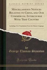 Miscellaneous Notices Relating to China, and Our Commercial Intercourse With That Country
