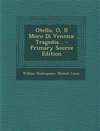 Otello, O, Il Moro Di Venezia: Tragedia... - Primary Source Edition