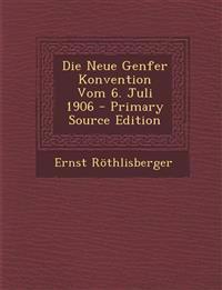 Die Neue Genfer Konvention Vom 6. Juli 1906
