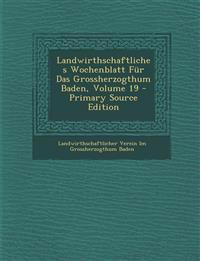 Landwirthschaftliches Wochenblatt Fur Das Grossherzogthum Baden, Volume 19 - Primary Source Edition