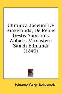 Chronica Jocelini De Brakelonda, De Rebus Gestis Samsonis Abbatis Monasterii Sancti Edmundi (1840)