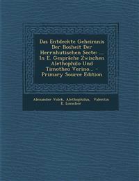Das Entdeckte Geheimnis Der Bosheit Der Herrnhutischen Secte: ... In E. Gespräche Zwischen Alethophilo Und Timotheo Verino...