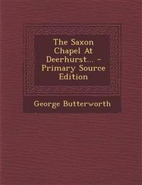 The Saxon Chapel at Deerhurst... - Primary Source Edition