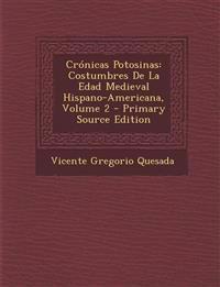 Crónicas Potosinas: Costumbres De La Edad Medieval Hispano-Americana, Volume 2 - Primary Source Edition