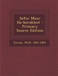 Sefer Meor Ha-berakhot - Primary Source Edition