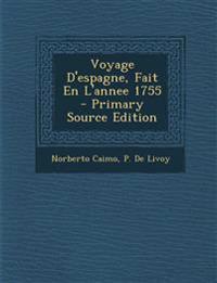 Voyage D'Espagne, Fait En L'Annee 1755 - Primary Source Edition