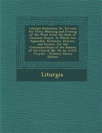 Liturgia Domestica: Or, Services for Every Morning and Evening of the Week from the Book of Common Prayer. to Which Are Appended, Sentences, Prayers,