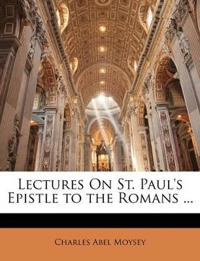 Lectures On St. Paul's Epistle to the Romans ...