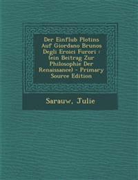 Der Einflub Plotins Auf Giordano Brunos Degli Eroici Furori: (Ein Beitrag Zur Philosophie Der Renaissance) - Primary Source Edition