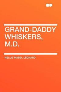 Grand-Daddy Whiskers, M.D.
