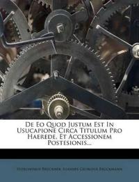 De Eo Quod Justum Est In Usucapione Circa Titulum Pro Haerede, Et Accessionem Postesionis...