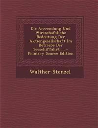 Die Anwendung Und Wirtschaftliche Bedeutung Der Aktiengesellschaft Im Betriebe Der Seeschiffahrt ... - Primary Source Edition