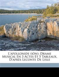 L'Apollonide (Iõn); drame musical en 3 actes et 5 tableaux, d'après Leconte de Lisle