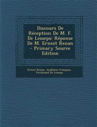 Discours de Reception de M. F. de Lesseps: Reponse de M. Ernest Renan - Primary Source Edition