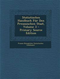 Statistisches Handbuch Für Den Preussischen Staat, Volume 3