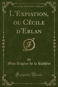 L'Expiation, Ou Cecile D'Erlan (Classic Reprint)
