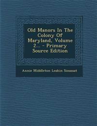 Old Manors In The Colony Of Maryland, Volume 2...