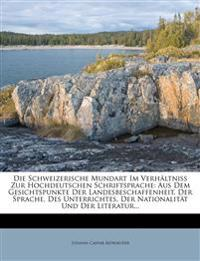 Die Schweizerische Mundart Im Verhältniss Zur Hochdeutschen Schriftsprache: Aus Dem Gesichtspunkte Der Landesbeschaffenheit, Der Sprache, Des Unterric