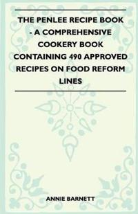 The Penlee Recipe Book - A Comprehensive Cookery Book Containing 490 Approved Recipes On Food Reform Lines