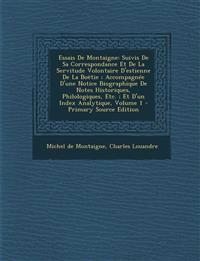 Essais de Montaigne: Suivis de Sa Correspondance Et de La Servitude Volontaire D'Estienne de La Boetie; Accompagnee D'Une Notice Biographiq