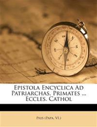 Epistola Encyclica Ad Patriarchas, Primates ... Eccles. Cathol