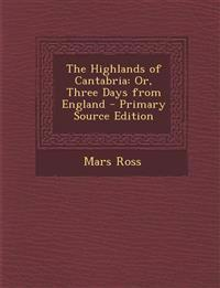 The Highlands of Cantabria: Or, Three Days from England - Primary Source Edition
