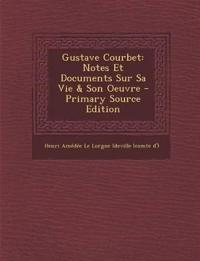 Gustave Courbet: Notes Et Documents Sur Sa Vie & Son Oeuvre - Primary Source Edition