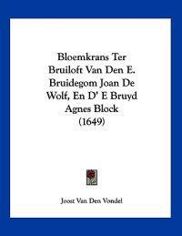 Bloemkrans Ter Bruiloft Van Den E. Bruidegom Joan De Wolf, En D' E Bruyd Agnes Block