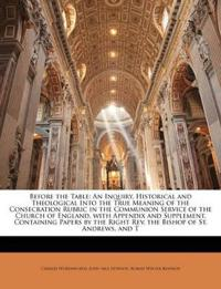 Before the Table: An Inquiry, Historical and Theological Into the True Meaning of the Consecration Rubric in the Communion Service of the Church of En