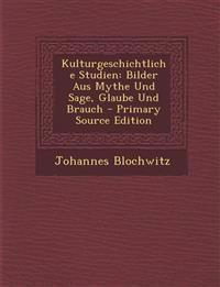 Kulturgeschichtliche Studien: Bilder Aus Mythe Und Sage, Glaube Und Brauch - Primary Source Edition