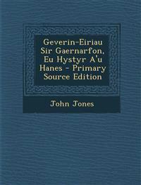 Geverin-Eiriau Sir Gaernarfon, Eu Hystyr A'u Hanes - Primary Source Edition