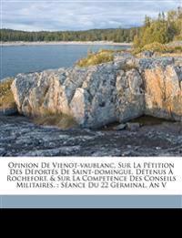 Opinion de Vienot-Vaublanc, sur la pétition des déportés de Saint-Domingue, détenus à Rochefort, & sur la competence des conseils militaires. : Séance