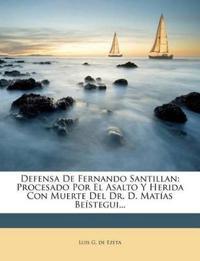 Defensa De Fernando Santillan: Procesado Por El Asalto Y Herida Con Muerte Del Dr. D. Matías Beístegui...