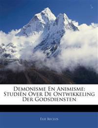 Demonisme En Animisme: Studiën Over De Ontwikkeling Der Godsdiensten