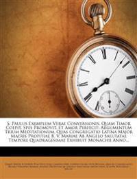 S. Paulus Exemplum Verae Conversionis, Quam Timor Coepit, Spes Promovit, Et Amor Perfecit: Argumentum Trium Meditationum, Quas Congregatio Latina Majo