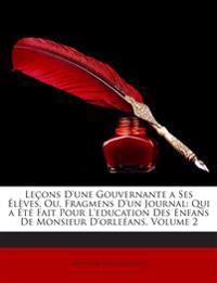 Leons D'Une Gouvernante a Ses Lves, Ou, Fragmens D'Un Journal: Qui A T Fait Pour L'Eeducation Des Enfans de Monsieur D'Orleans, Volume 2